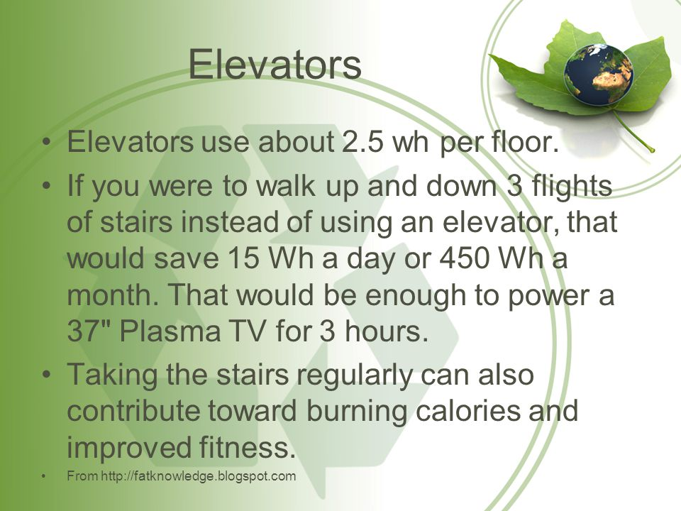 Elevators Elevators use about 2.5 wh per floor.