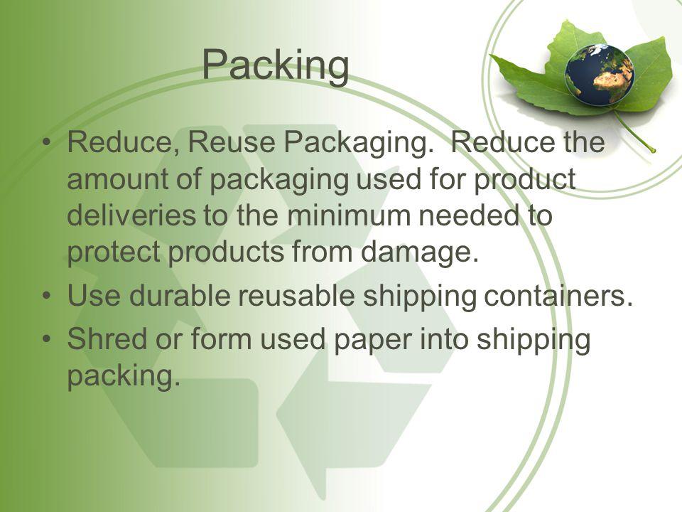 Packing Reduce, Reuse Packaging.
