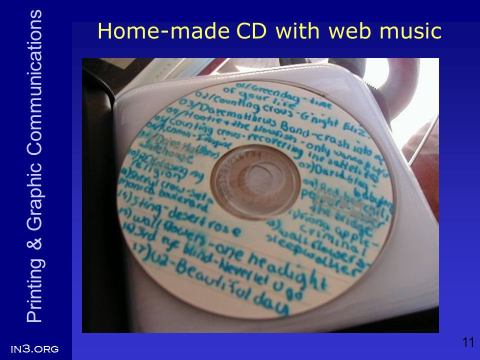Printing & Graphic Communications in3.org 11 Home-made CD with web music