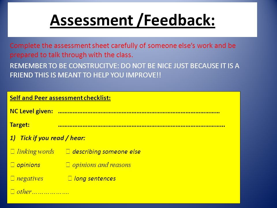 Assessment /Feedback: Complete the assessment sheet carefully of someone else's work and be prepared to talk through with the class. REMEMBER TO BE CO