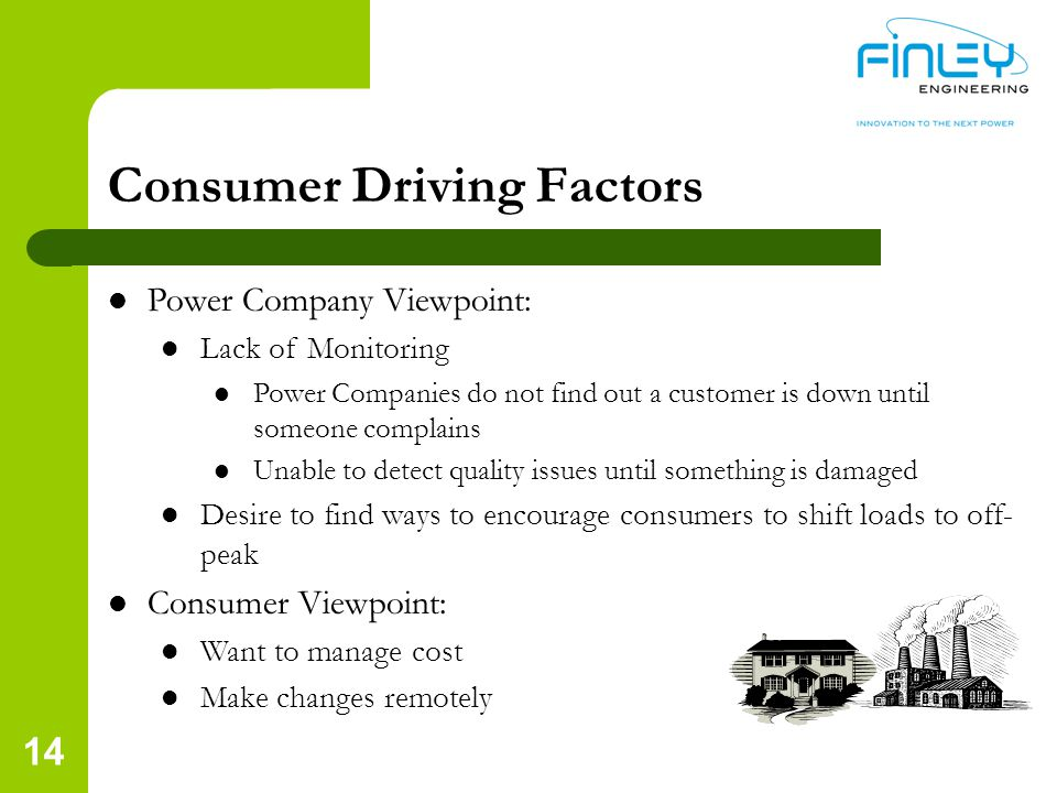 14 Consumer Driving Factors Power Company Viewpoint: Lack of Monitoring Power Companies do not find out a customer is down until someone complains Unable to detect quality issues until something is damaged Desire to find ways to encourage consumers to shift loads to off- peak Consumer Viewpoint: Want to manage cost Make changes remotely
