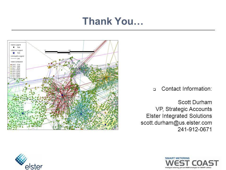 Thank You…  Contact Information: Scott Durham VP, Strategic Accounts Elster Integrated Solutions scott.durham@us.elster.com 241-912-0671
