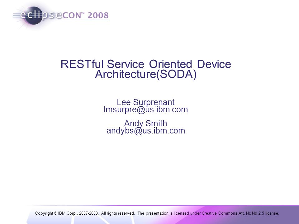 Copyright © IBM Corp., 2007-2008. All rights reserved. The presentation is licensed under Creative Commons Att. Nc Nd 2.5 license. RESTful Service Ori