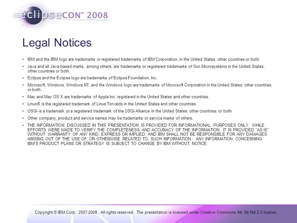 Copyright © IBM Corp., 2007-2008. All rights reserved. The presentation is licensed under Creative Commons Att. Nc Nd 2.5 license. Legal Notices IBM a