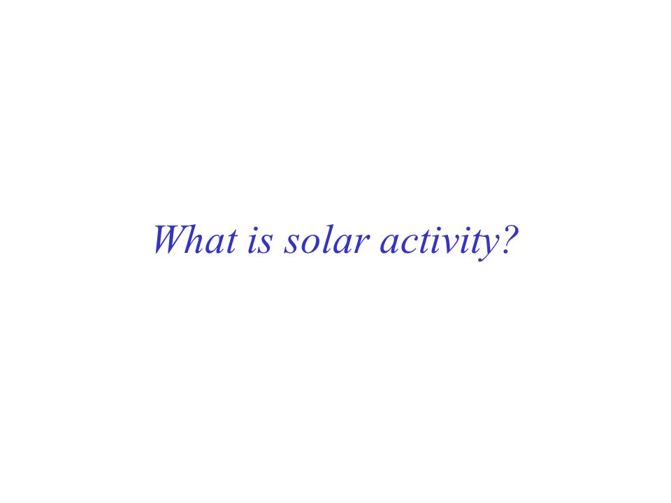 What is solar activity?