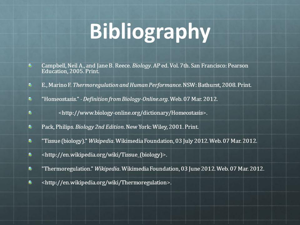 Bibliography Campbell, Neil A., and Jane B. Reece. Biology. AP ed. Vol. 7th. San Francisco: Pearson Education, 2005. Print. E., Marino F. Thermoregula