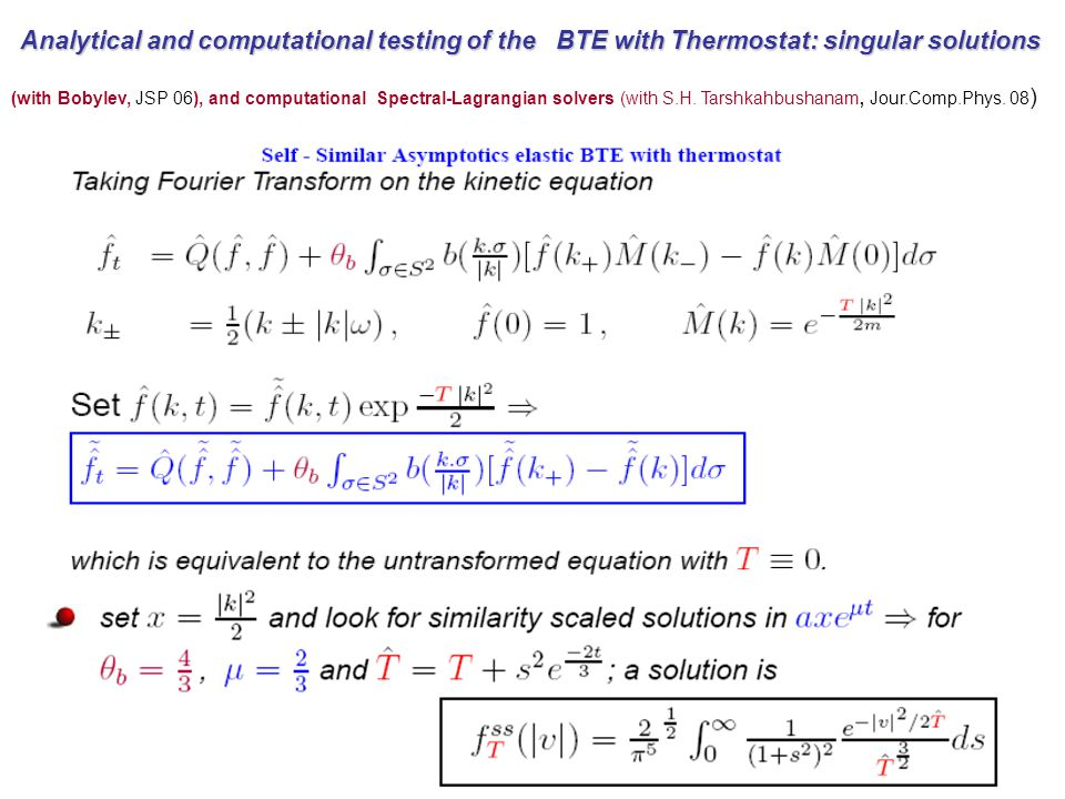 Analytical and computational testing of the BTE with Thermostat: singular solutions (with Bobylev, JSP 06), and computational Spectral-Lagrangian solvers (with S.H.