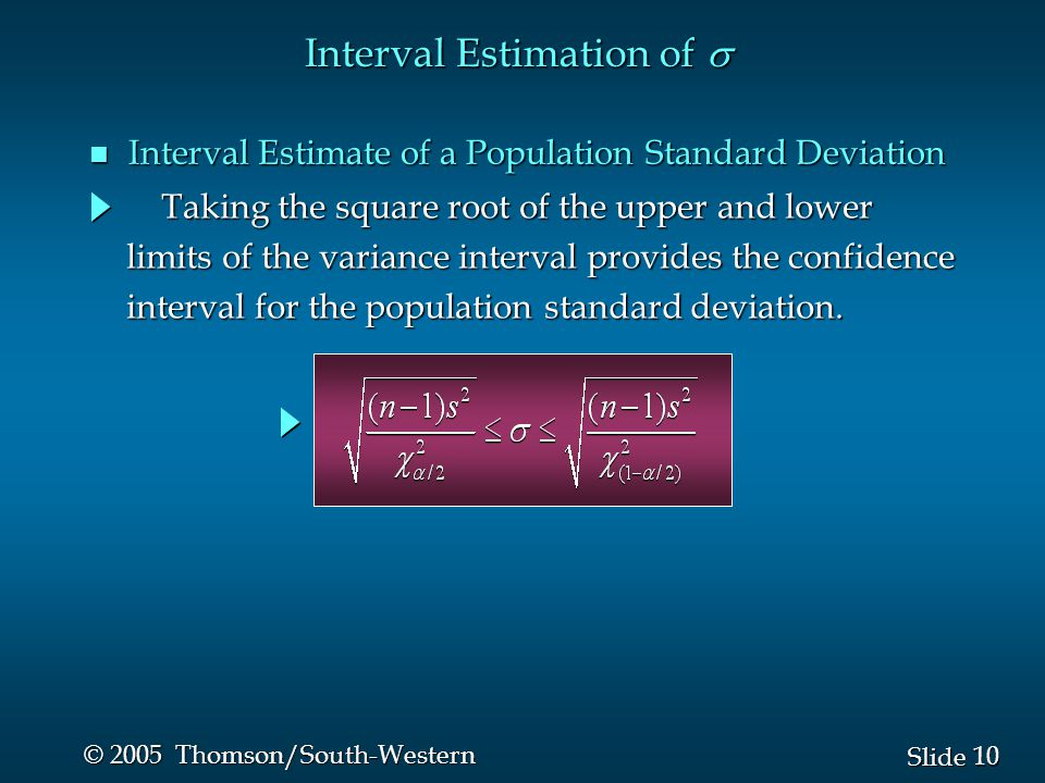10 Slide © 2005 Thomson/South-Western Interval Estimation of  n Interval Estimate of a Population Standard Deviation Taking the square root of the u