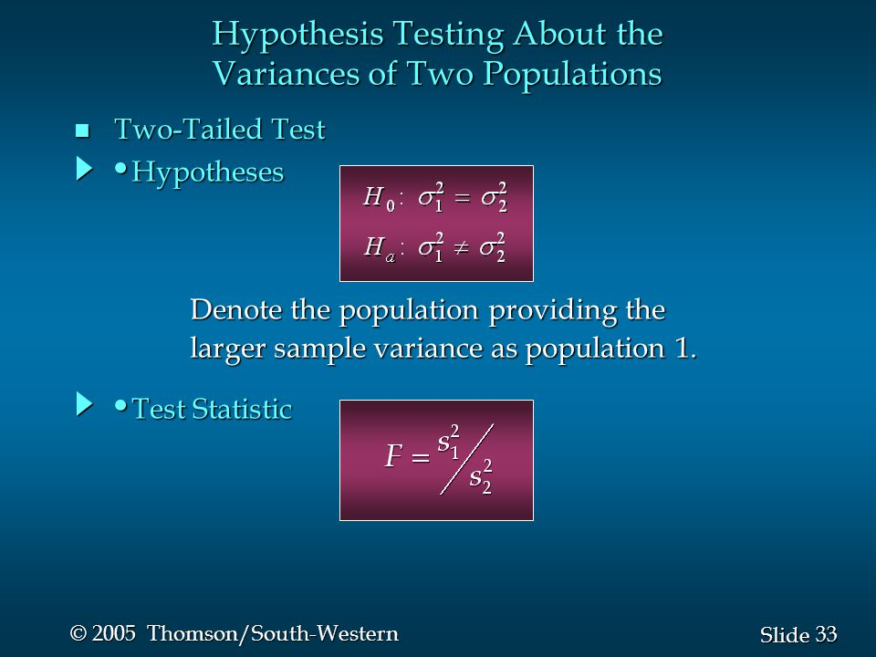 33 Slide © 2005 Thomson/South-Western n Two-Tailed Test Test Statistic Test Statistic Hypotheses Hypotheses Hypothesis Testing About the Variances of