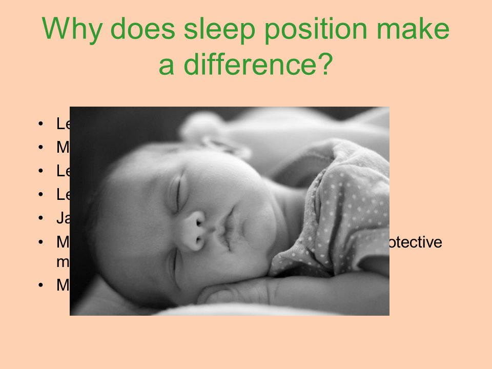 """Why does sleep position make a difference? Less potential for rebreathing CO2 More arousable Less """"burrowing"""" Less moving around the sleep area Jaw is"""