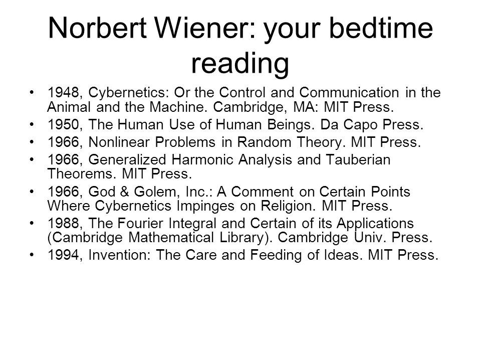 Norbert Wiener: your bedtime reading 1948, Cybernetics: Or the Control and Communication in the Animal and the Machine. Cambridge, MA: MIT Press. 1950