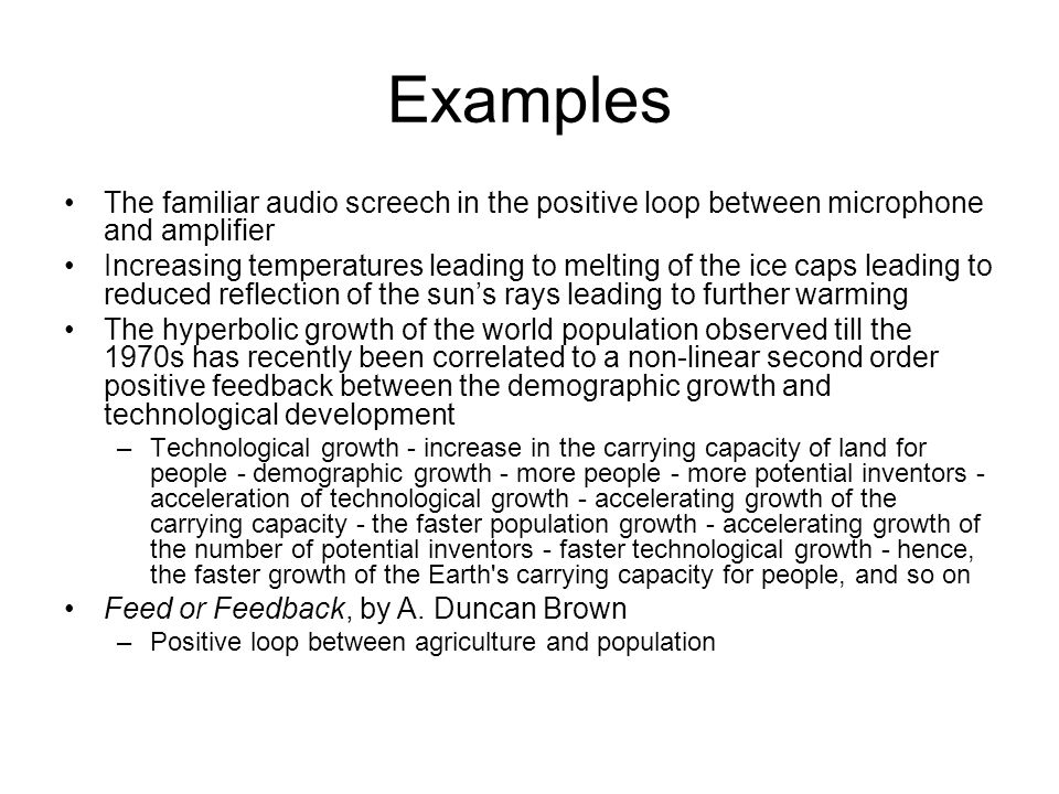 Examples The familiar audio screech in the positive loop between microphone and amplifier Increasing temperatures leading to melting of the ice caps l