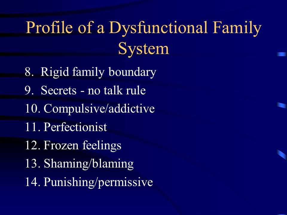 Profile of a Dysfunctional Family System 1. A system in delusion & denial 2.