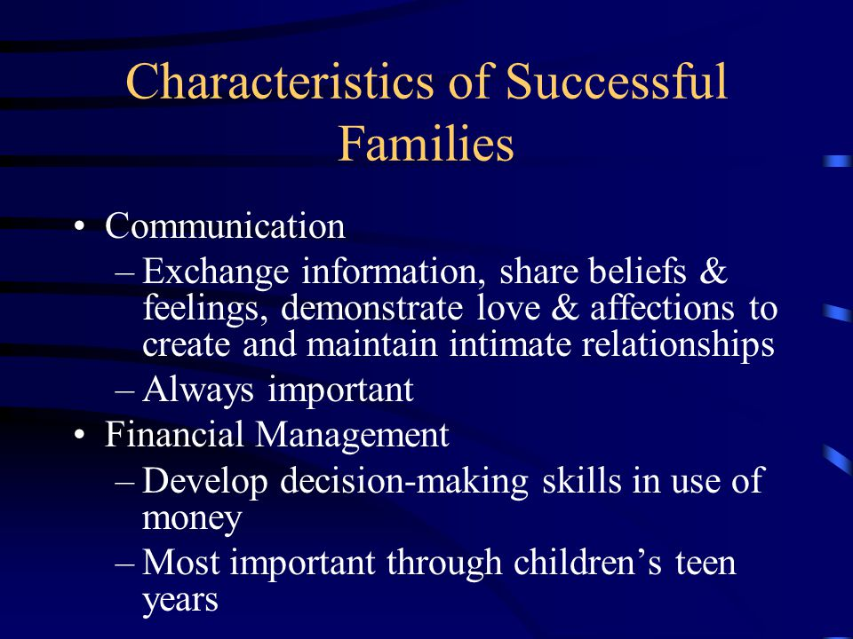 Characteristics of Successful Families Accord –Relationships promote conflict resolution –Most important early in the family life cycle when couples first get together and the child bearing years Celebrations –Acknowledging special events –Important across the life span