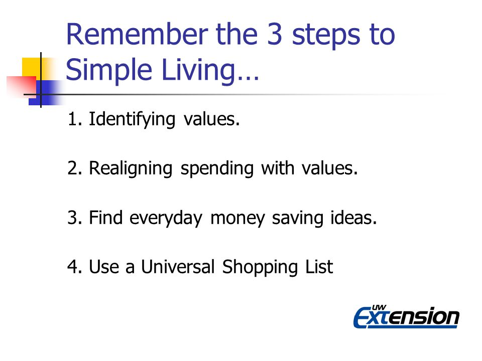 Remember the 3 steps to Simple Living… 1. Identifying values.