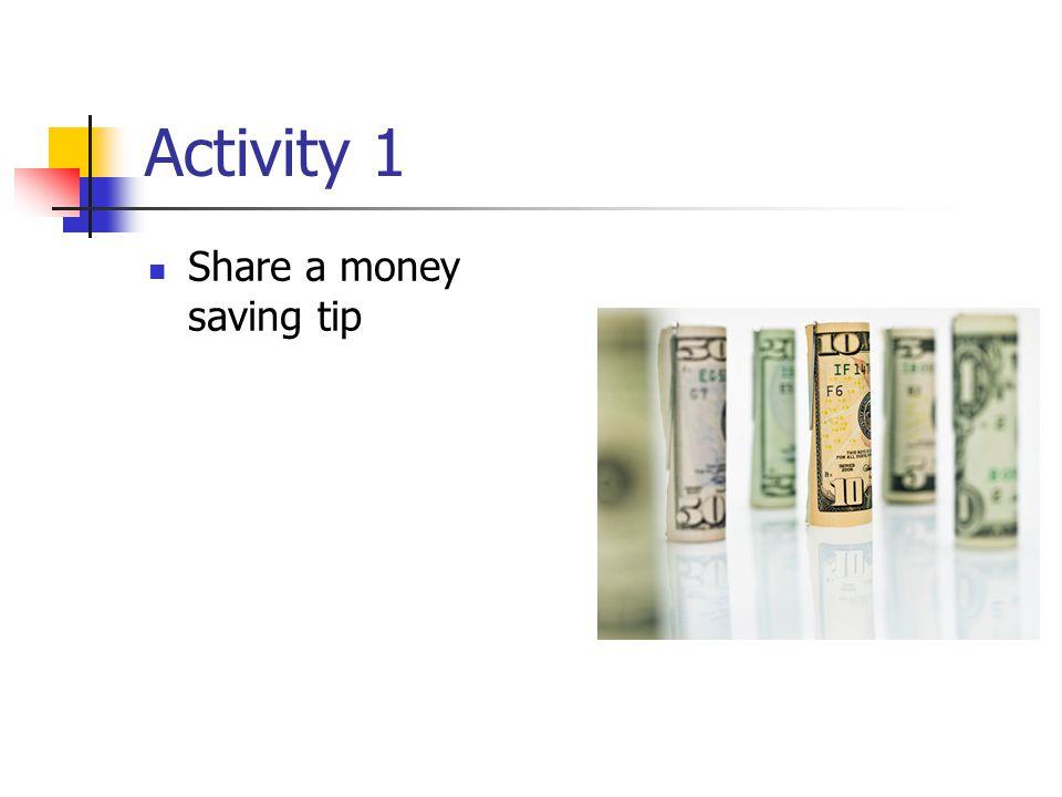 Activity 1 Share a money saving tip