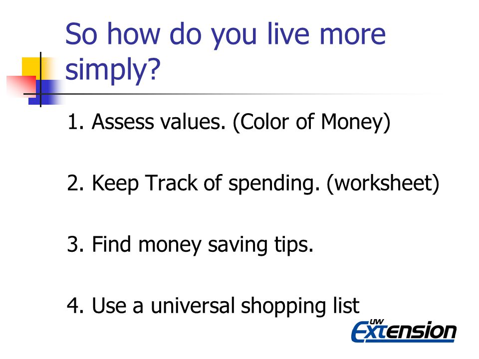 Universal Shopping List:Un- shopping card Continued… Is the cost of the item worth the time it takes to earn the money to buy it.