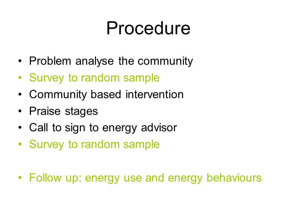 Procedure Problem analyse the community Survey to random sample Community based intervention Praise stages Call to sign to energy advisor Survey to random sample Follow up: energy use and energy behaviours