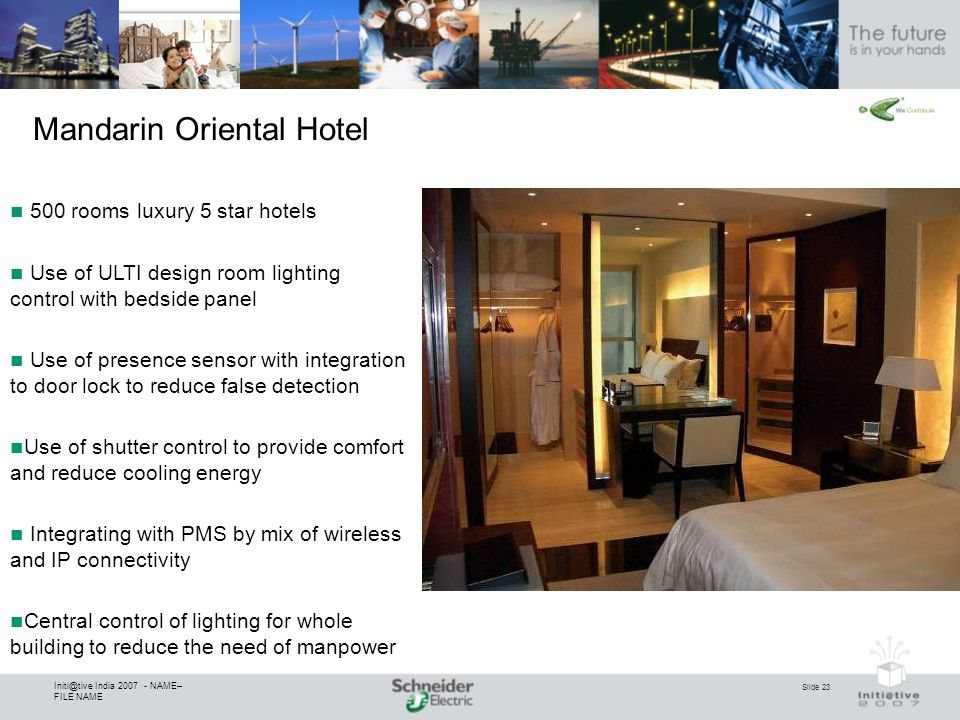 Slide 23 Initi@tive India 2007 - NAME– FILE NAME Mandarin Oriental Hotel 500 rooms luxury 5 star hotels Use of ULTI design room lighting control with