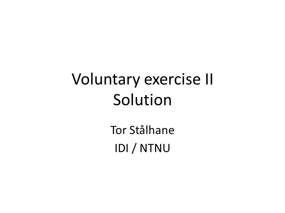 Voluntary exercise II Solution Tor Stålhane IDI / NTNU