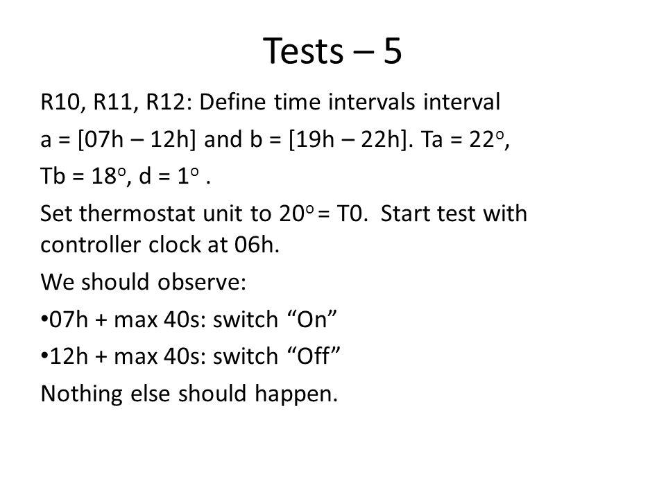 Tests – 5 R10, R11, R12: Define time intervals interval a = [07h – 12h] and b = [19h – 22h]. Ta = 22 o, Tb = 18 o, d = 1 o. Set thermostat unit to 20