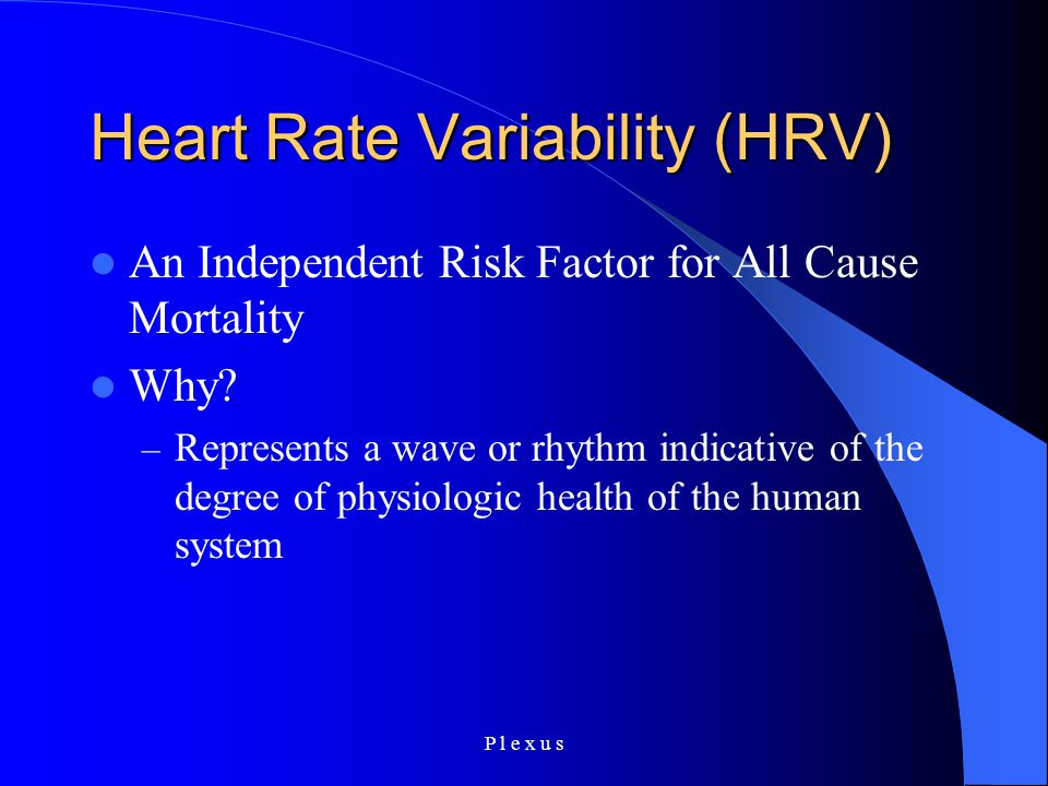 P l e x u s Heart Rate Variability (HRV) An Independent Risk Factor for All Cause Mortality Why.