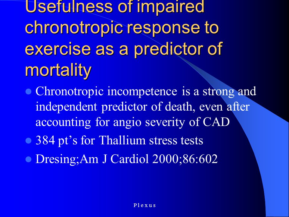 P l e x u s Usefulness of impaired chronotropic response to exercise as a predictor of mortality Chronotropic incompetence is a strong and independent