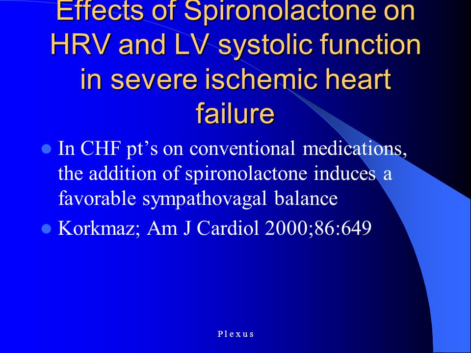 P l e x u s Effects of Spironolactone on HRV and LV systolic function in severe ischemic heart failure In CHF pt's on conventional medications, the ad