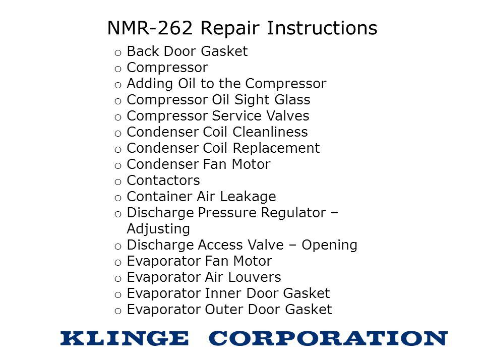 NMR-262 Repair Instructions o Back Door Gasket o Compressor o Adding Oil to the Compressor o Compressor Oil Sight Glass o Compressor Service Valves o