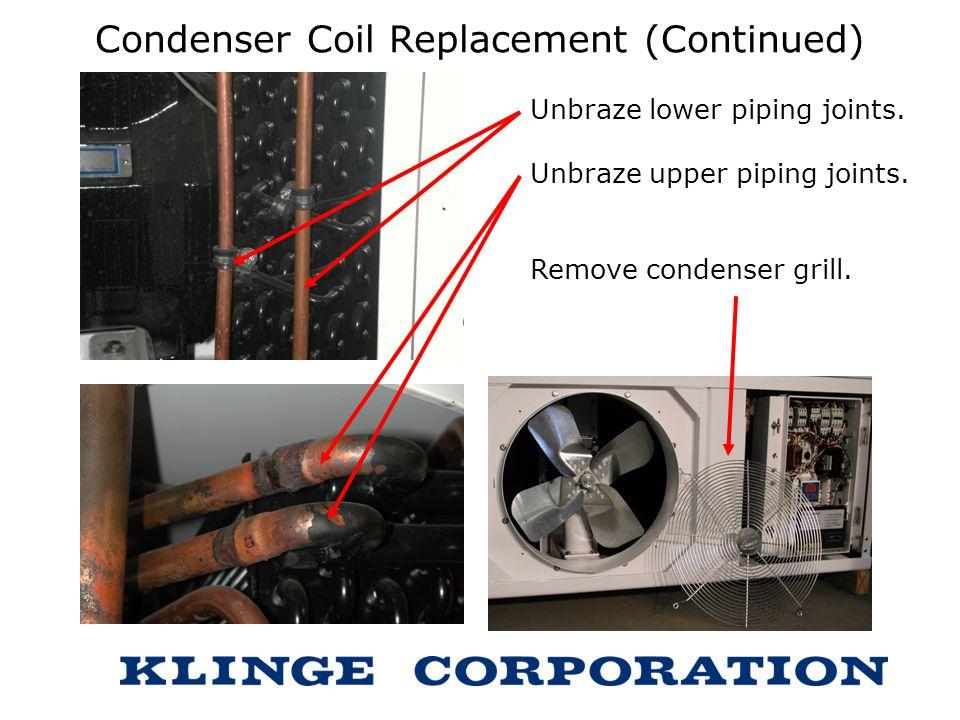 Condenser Coil Replacement (Continued) Unbraze lower piping joints. Unbraze upper piping joints. Remove condenser grill.