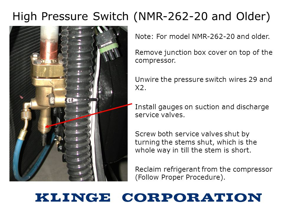 High Pressure Switch (NMR-262-20 and Older) Note: For model NMR-262-20 and older. Remove junction box cover on top of the compressor. Unwire the press