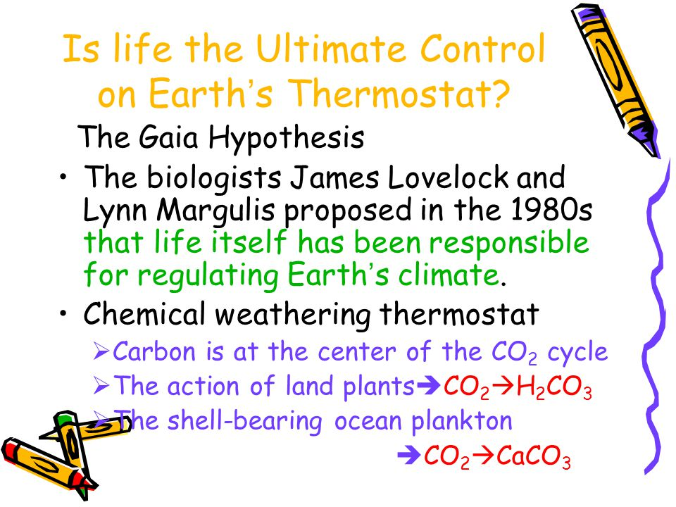 Is life the Ultimate Control on Earth ' s Thermostat.