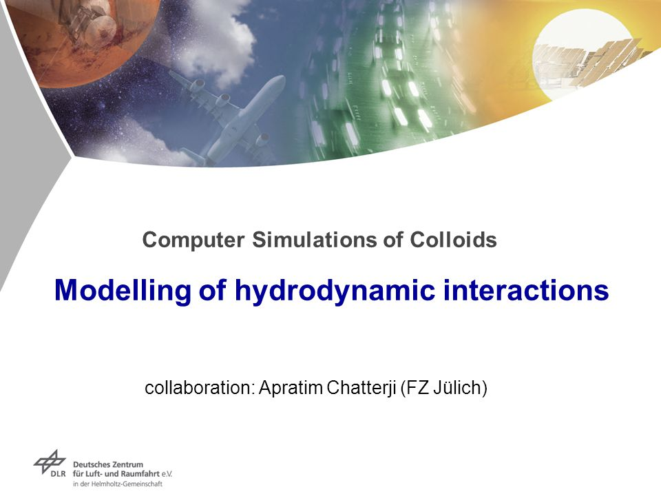 Computer Simulations of Colloids Modelling of hydrodynamic interactions collaboration: Apratim Chatterji (FZ Jülich)
