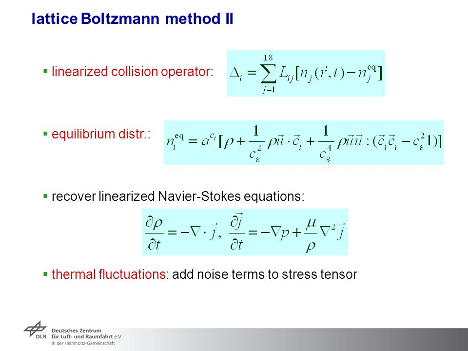 lattice Boltzmann method II  linearized collision operator:  equilibrium distr.:  recover linearized Navier-Stokes equations:  thermal fluctuation