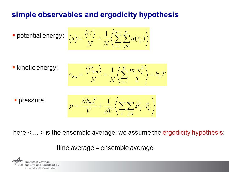 simple observables and ergodicity hypothesis  potential energy :  kinetic energy:  pressure: here is the ensemble average; we assume the ergodicity