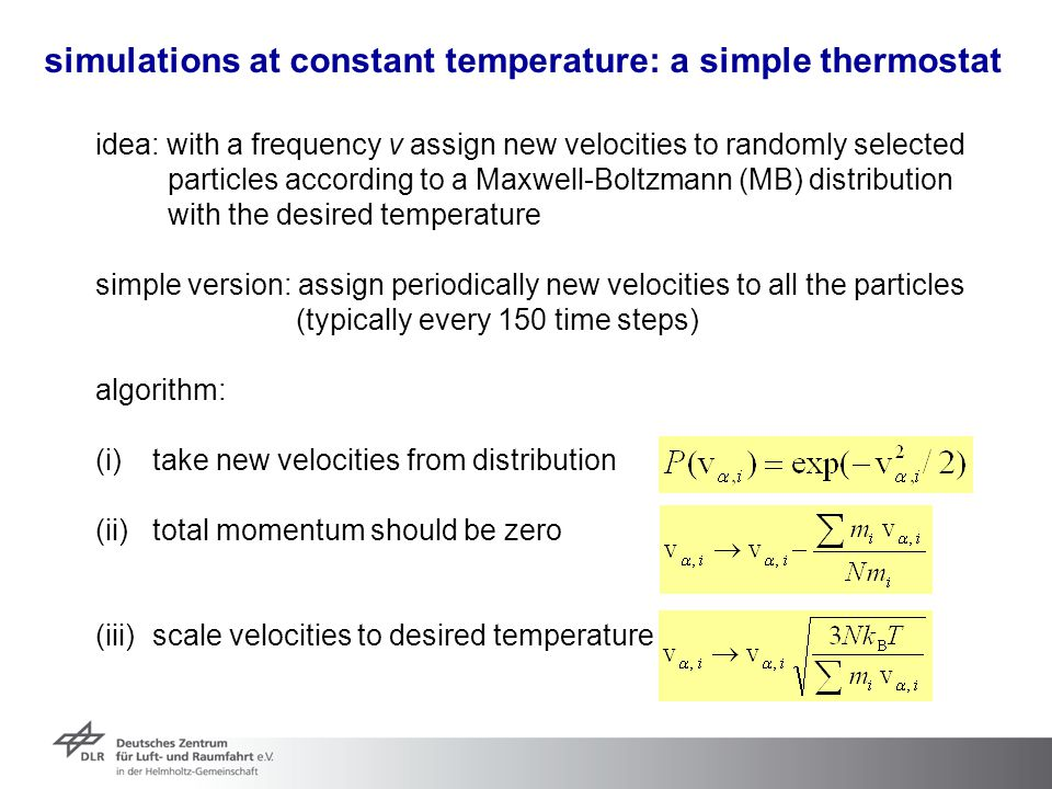 simulations at constant temperature: a simple thermostat idea: with a frequency ν assign new velocities to randomly selected particles according to a