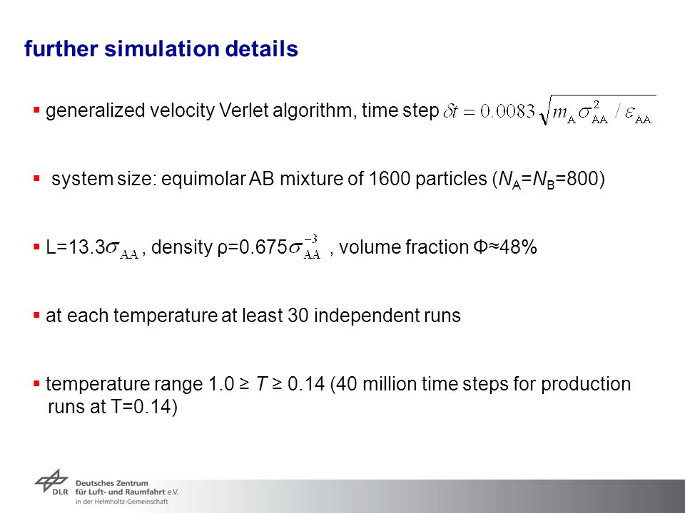 further simulation details  generalized velocity Verlet algorithm, time step  system size: equimolar AB mixture of 1600 particles (N A =N B =800) 