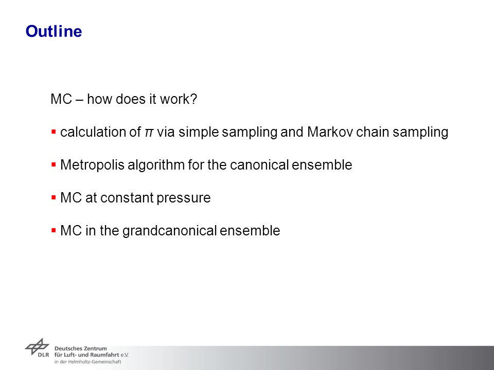 Outline MC – how does it work?  calculation of π via simple sampling and Markov chain sampling  Metropolis algorithm for the canonical ensemble  MC