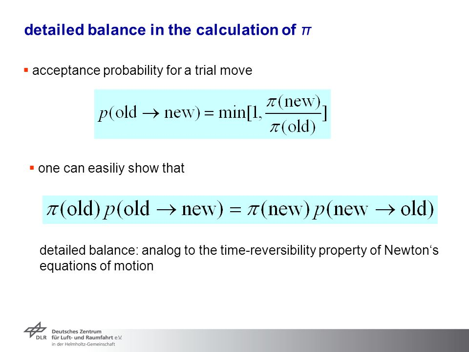 detailed balance in the calculation of π  one can easiliy show that detailed balance: analog to the time-reversibility property of Newton's equations