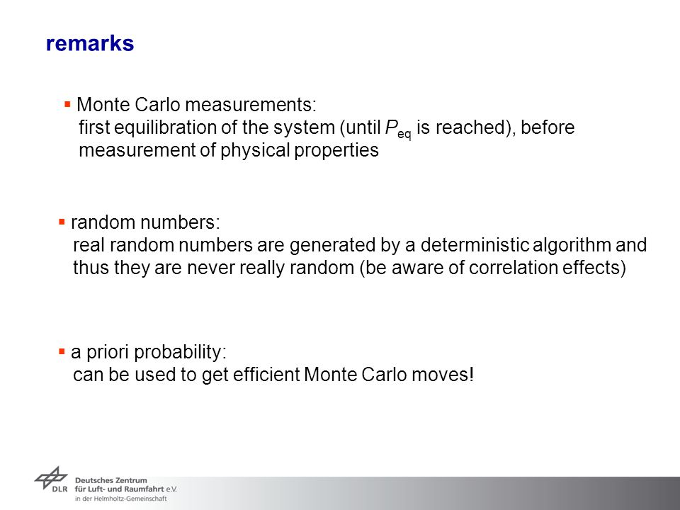remarks  Monte Carlo measurements: first equilibration of the system (until P eq is reached), before measurement of physical properties  random numb