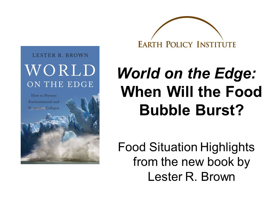 World on the Edge: When Will the Food Bubble Burst.