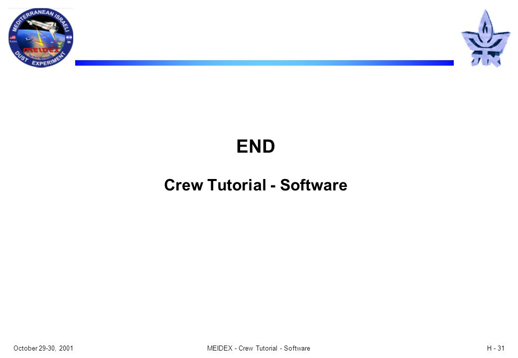 October 29-30, 2001MEIDEX - Crew Tutorial - SoftwareH - 31 END Crew Tutorial - Software