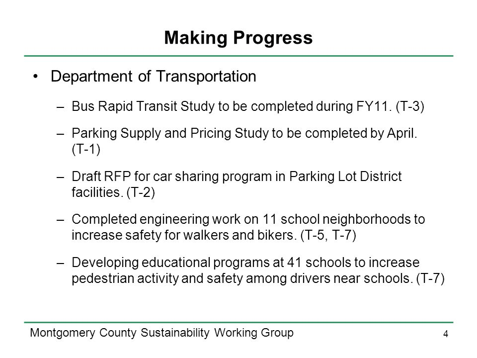 4 Montgomery County Sustainability Working Group Making Progress Department of Transportation –Bus Rapid Transit Study to be completed during FY11.