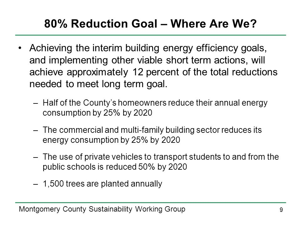 9 Montgomery County Sustainability Working Group 80% Reduction Goal – Where Are We.
