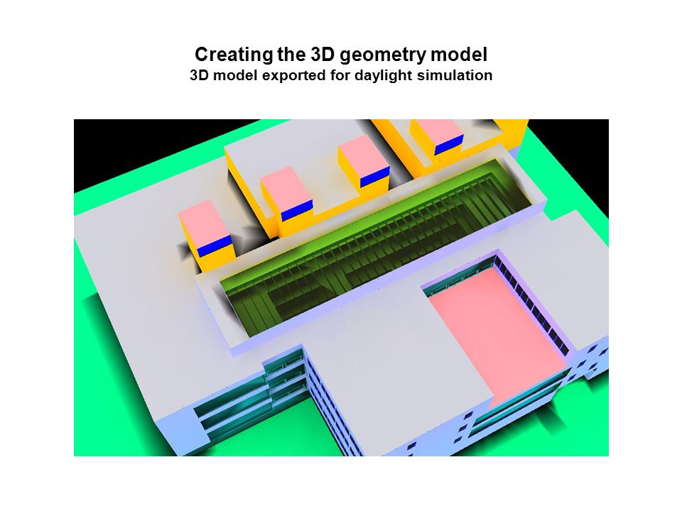Creating the 3D geometry model 3D model exported for daylight simulation