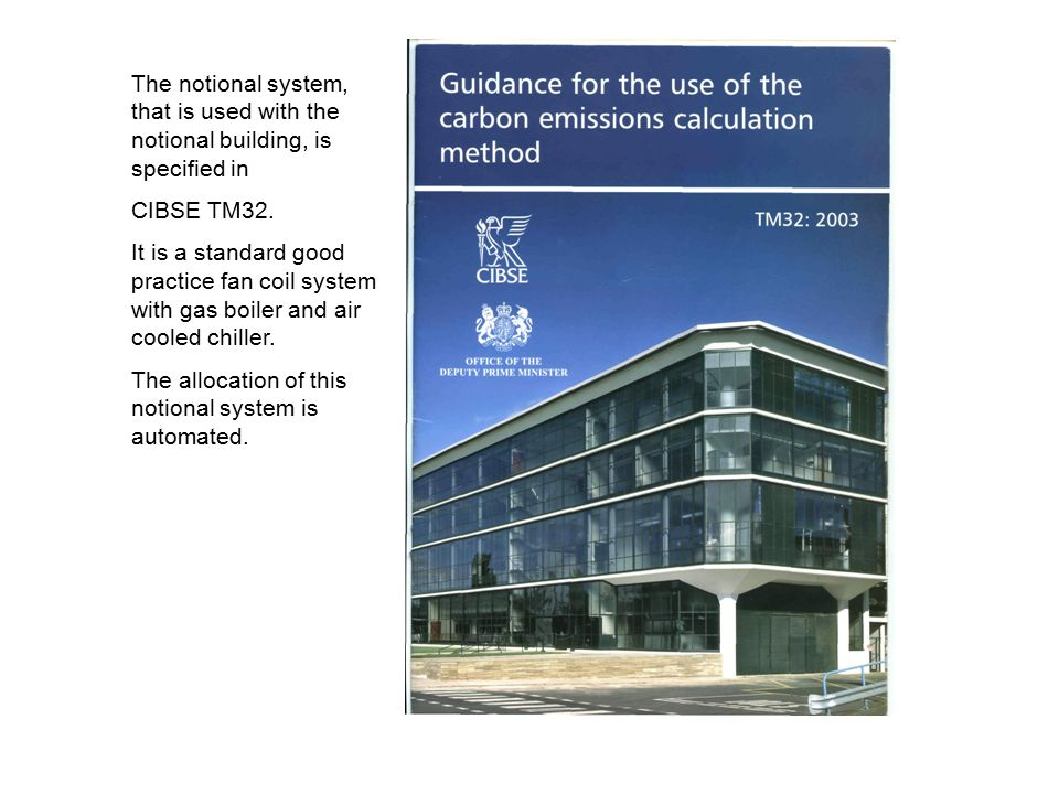 The notional system, that is used with the notional building, is specified in CIBSE TM32.
