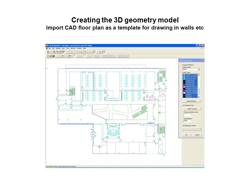 Creating the 3D geometry model Import CAD floor plan as a template for drawing in walls etc