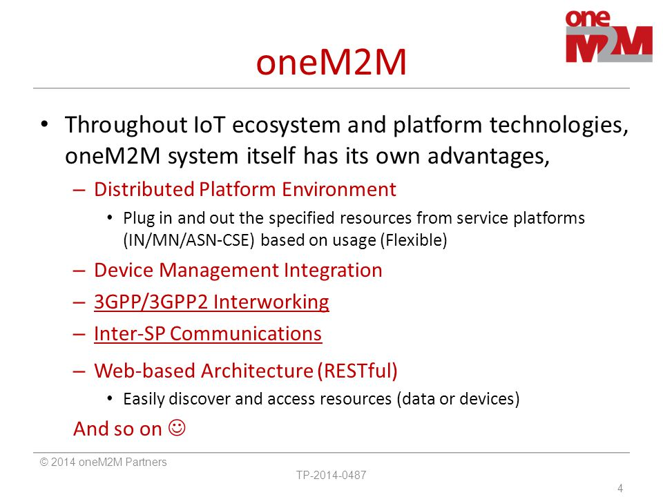 oneM2M Throughout IoT ecosystem and platform technologies, oneM2M system itself has its own advantages, – Distributed Platform Environment Plug in and