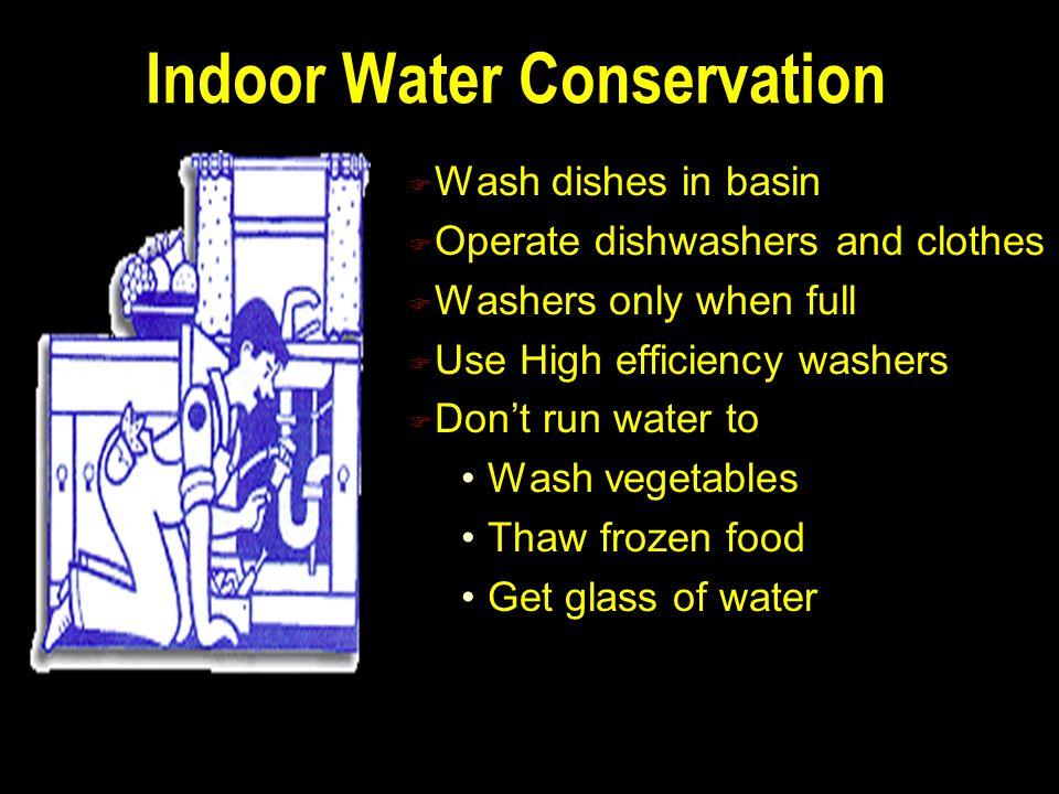 Indoor Water Conservation n When Shaving fill sink n When brushing teeth shut off water n Use Low flow Showerheads n Check for leaks n Toilet water le