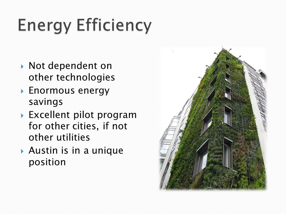  Not dependent on other technologies  Enormous energy savings  Excellent pilot program for other cities, if not other utilities  Austin is in a unique position